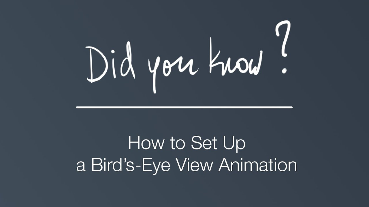 Did you know?   How to Set Up a Bird's-Eye View Animation